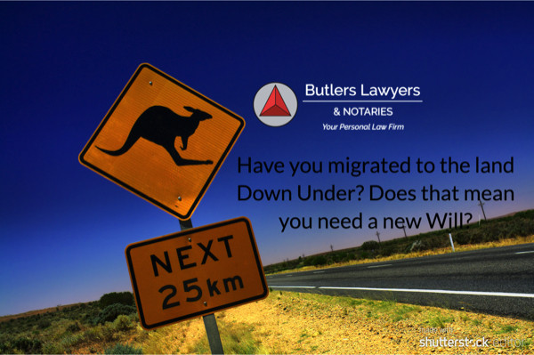 Have you migrated to the land Down Under? Does that mean you need a new Will?