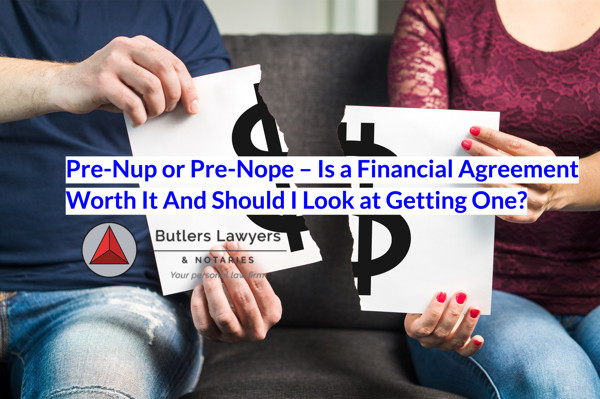 Pre-Nup or Pre-Nope – Is a Financial Agreement Worth It And Should I Look at Getting One?